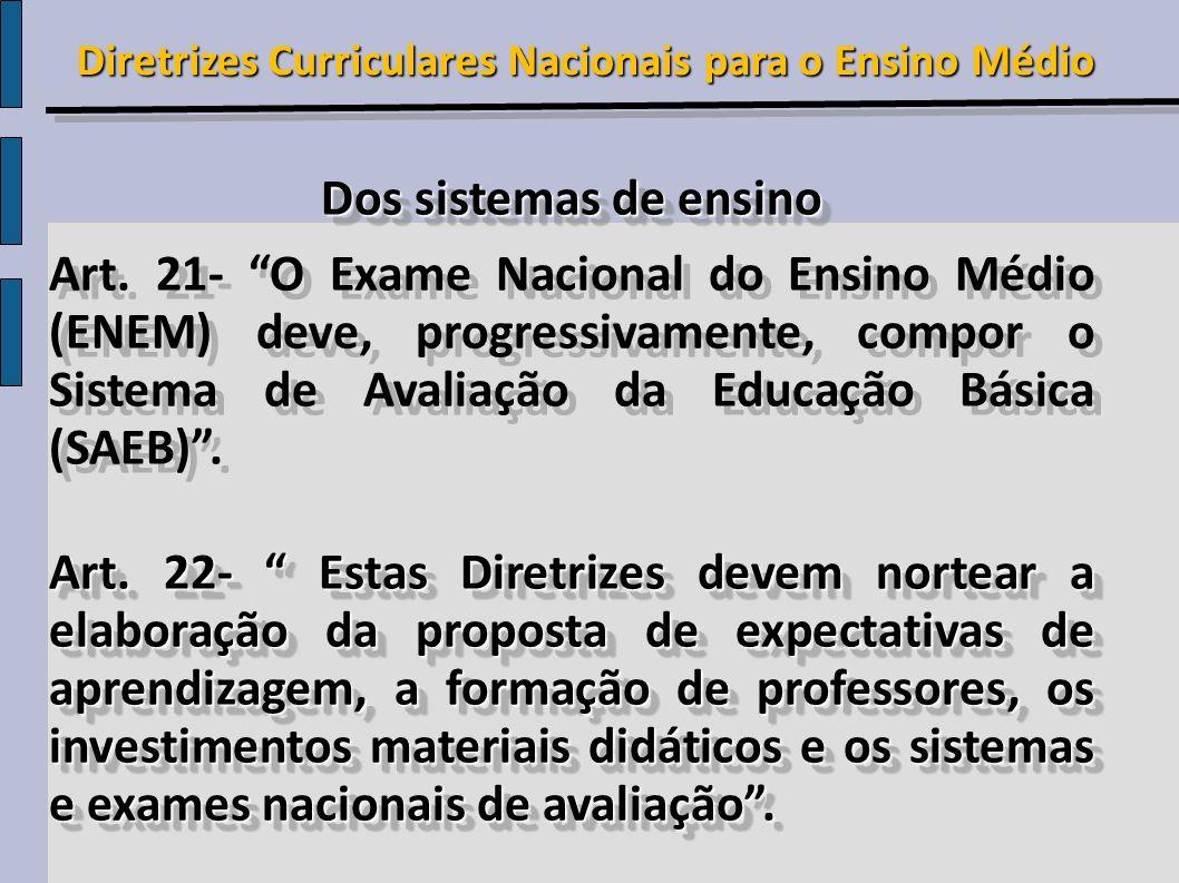 Dos sistemas de ensino Art. 21- O Exame Nacional do Ensino Médio (ENEM) deve, progressivamente, compor o Sistema de Avaliação da Educação Básica (SAEB