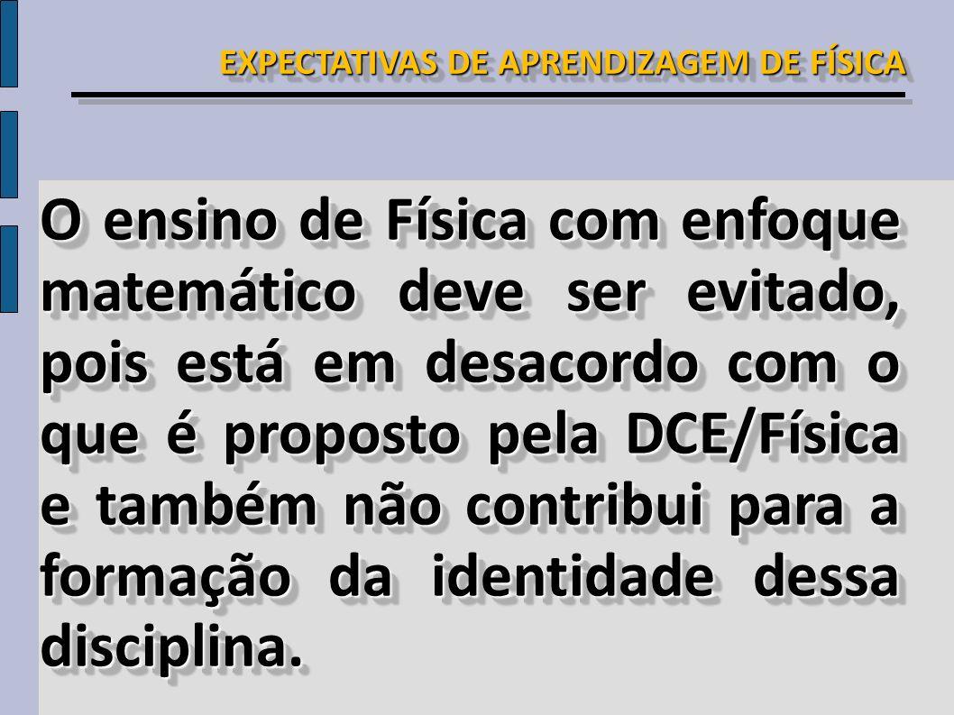 O ensino de Física com enfoque matemático deve ser evitado, pois está em desacordo com o que é proposto pela DCE/Física e também não contribui para a