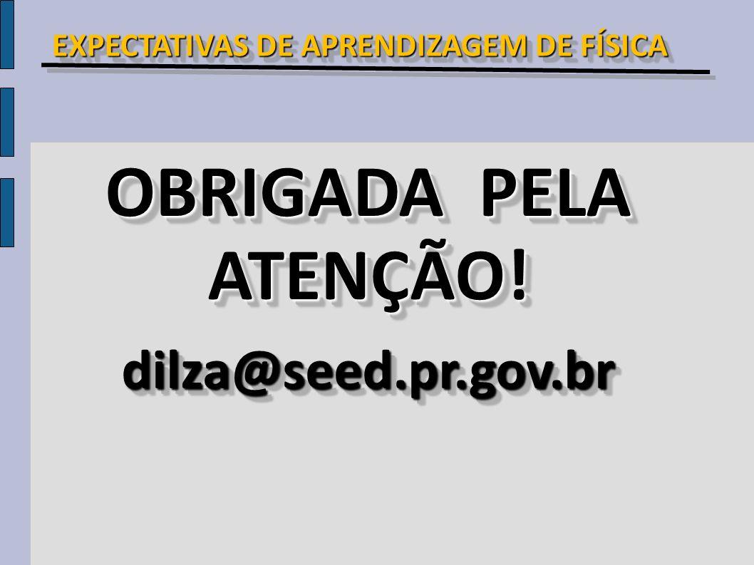 OBRIGADA PELA ATENÇÃO! ATENÇÃO! dilza@seed.pr.gov.brdilza@seed.pr.gov.br