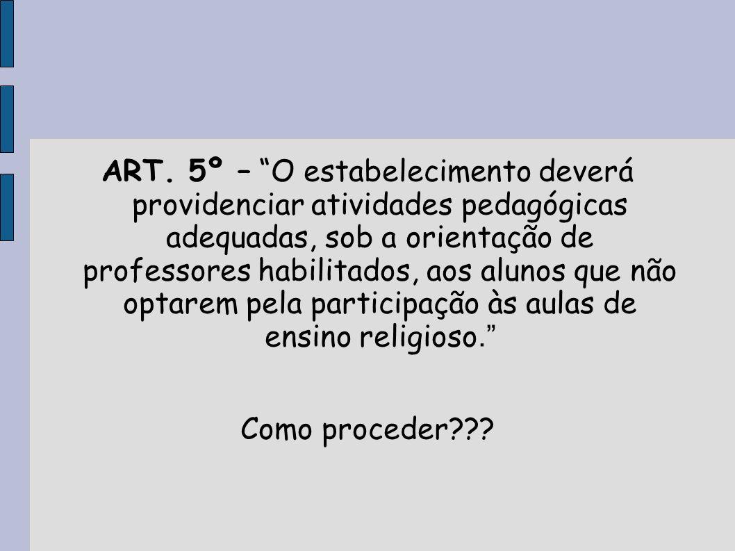 ART. 5º – O estabelecimento deverá providenciar atividades pedagógicas adequadas, sob a orientação de professores habilitados, aos alunos que não opta