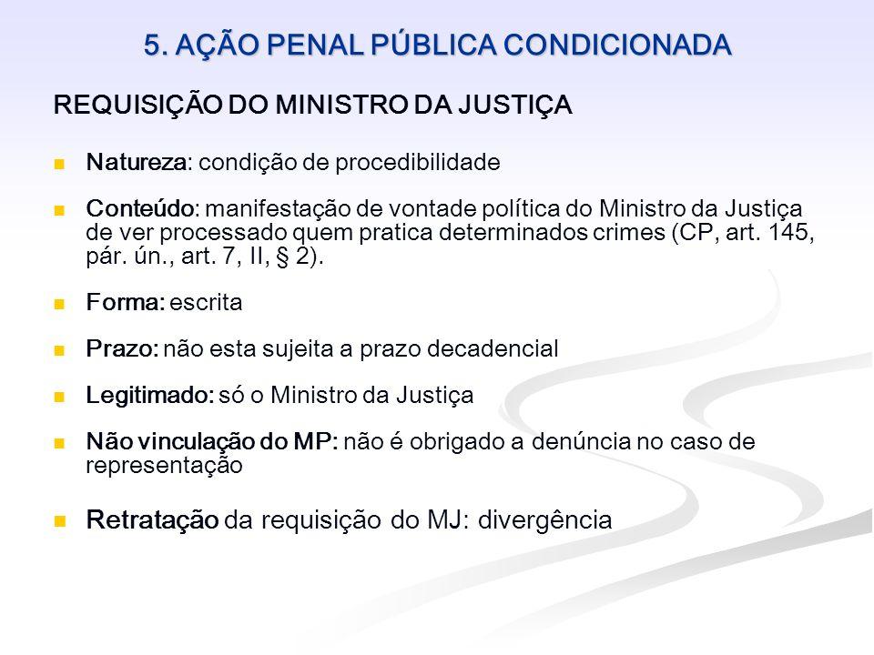 5. AÇÃO PENAL PÚBLICA CONDICIONADA REQUISIÇÃO DO MINISTRO DA JUSTIÇA Natureza: condição de procedibilidade Conteúdo: manifestação de vontade política