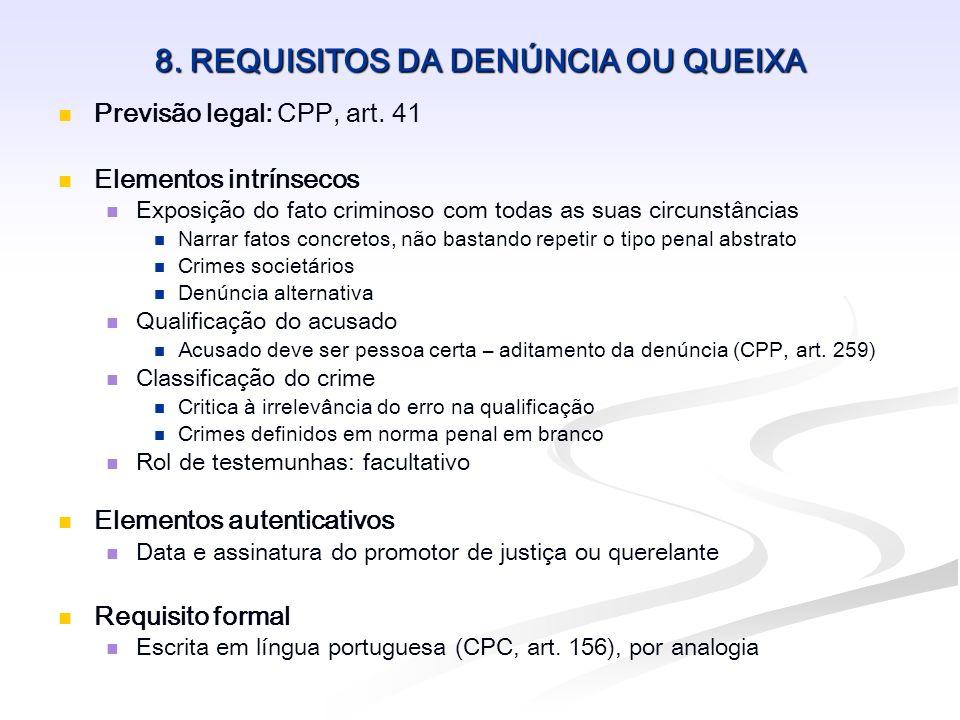 8. REQUISITOS DA DENÚNCIA OU QUEIXA Previsão legal: CPP, art. 41 Elementos intrínsecos Exposição do fato criminoso com todas as suas circunstâncias Na