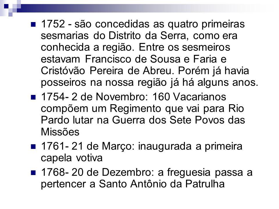 1752 - são concedidas as quatro primeiras sesmarias do Distrito da Serra, como era conhecida a região. Entre os sesmeiros estavam Francisco de Sousa e