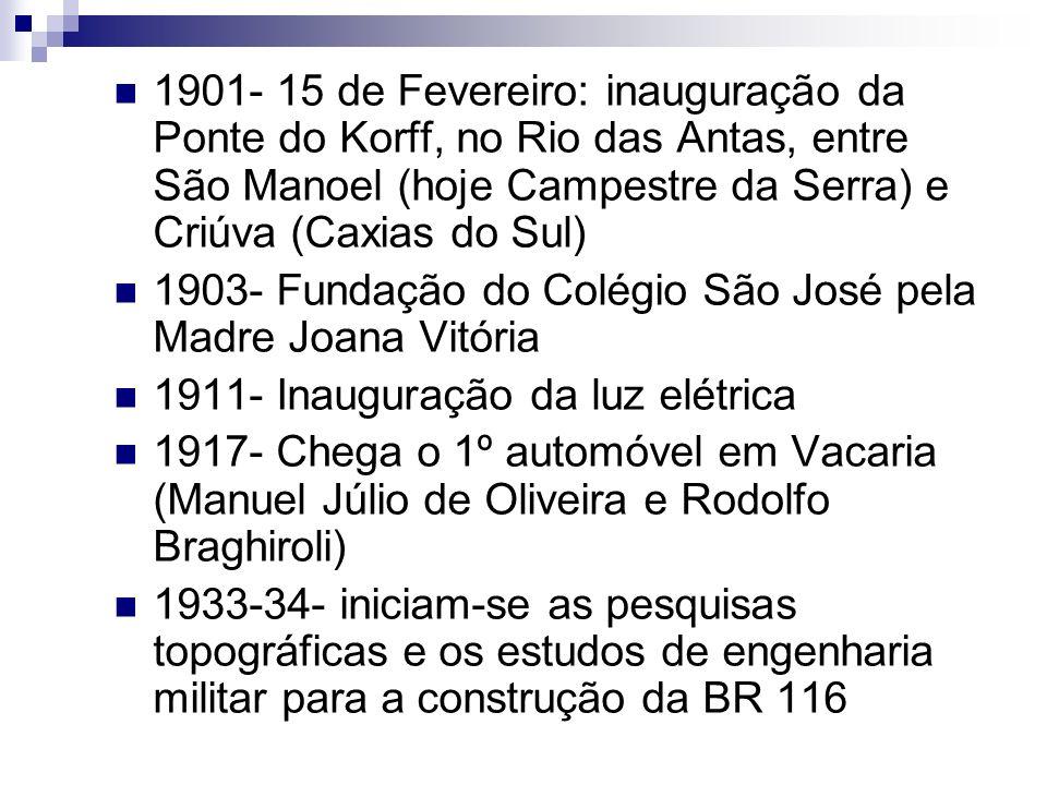 1901- 15 de Fevereiro: inauguração da Ponte do Korff, no Rio das Antas, entre São Manoel (hoje Campestre da Serra) e Criúva (Caxias do Sul) 1903- Fund