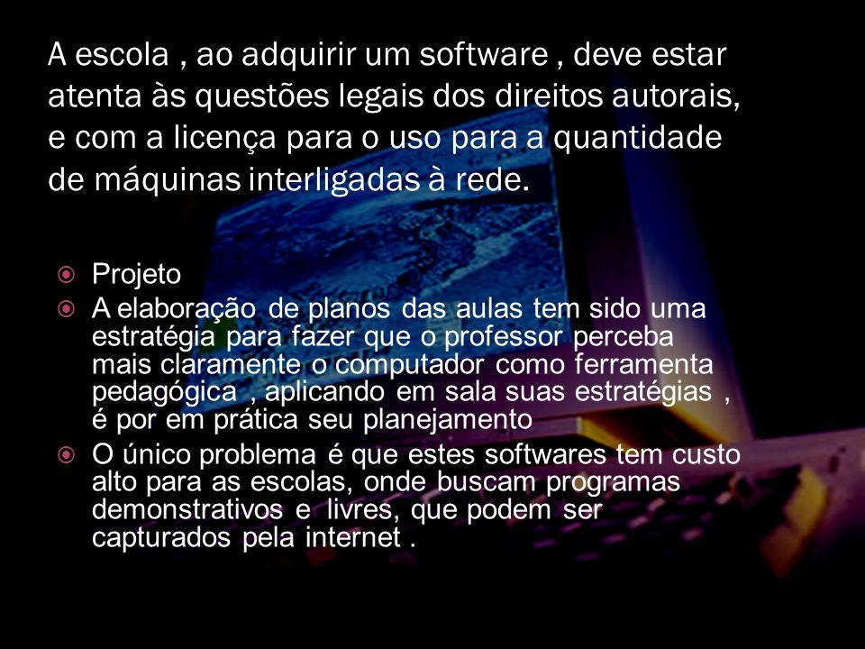 A escola, ao adquirir um software, deve estar atenta às questões legais dos direitos autorais, e com a licença para o uso para a quantidade de máquinas interligadas à rede.