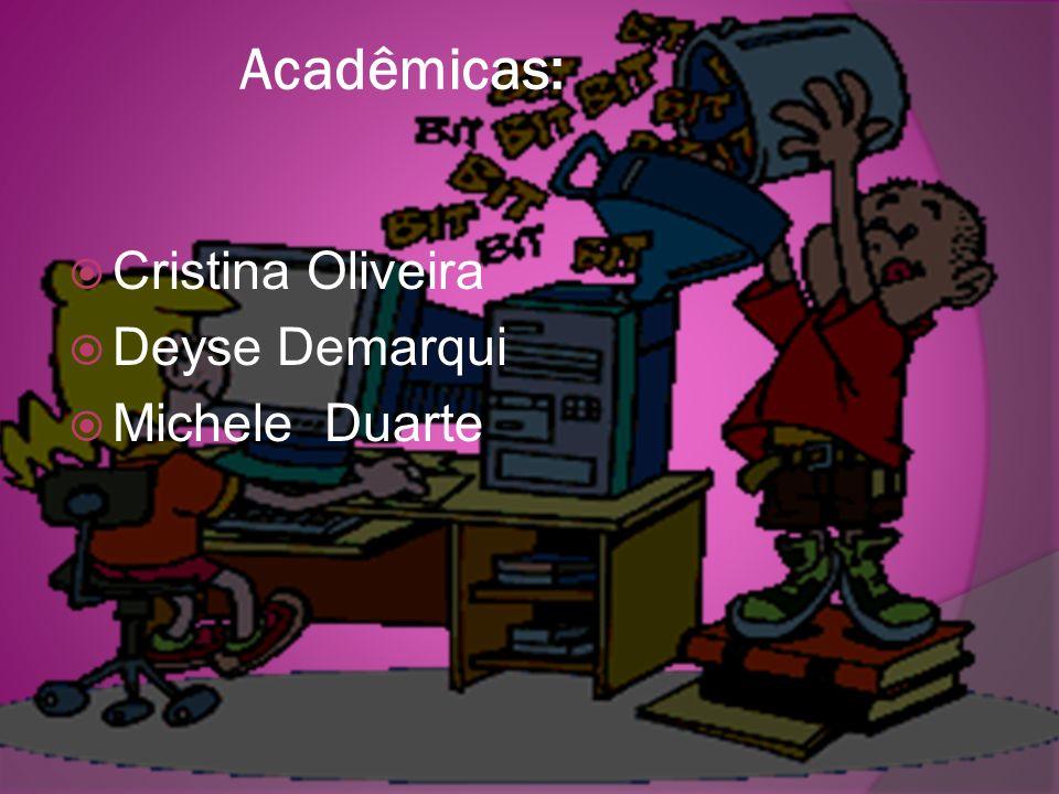 Acadêmicas: Cristina Oliveira Deyse Demarqui Michele Duarte