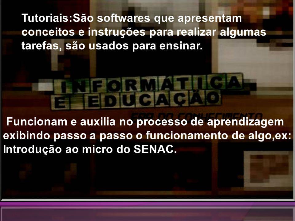 Classificação dos Softwares Tutoriais:São softwares que apresentam conceitos e instruções para realizar algumas tarefas, são usados para ensinar. Func