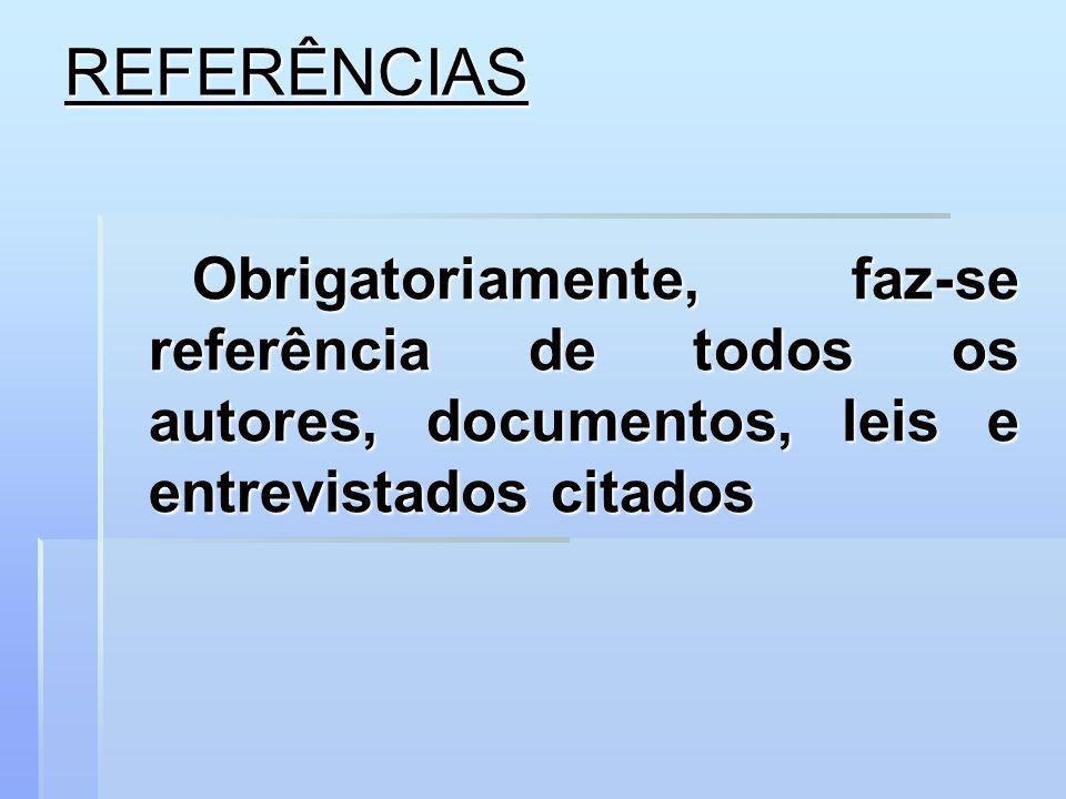 REFERÊNCIAS Obrigatoriamente, faz-se referência de todos os autores, documentos, leis e entrevistados citados Obrigatoriamente, faz-se referência de t
