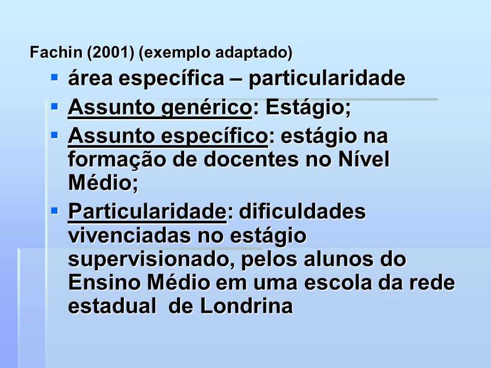 Fachin (2001) (exemplo adaptado) área específica – particularidade área específica – particularidade Assunto genérico: Estágio; Assunto genérico: Está