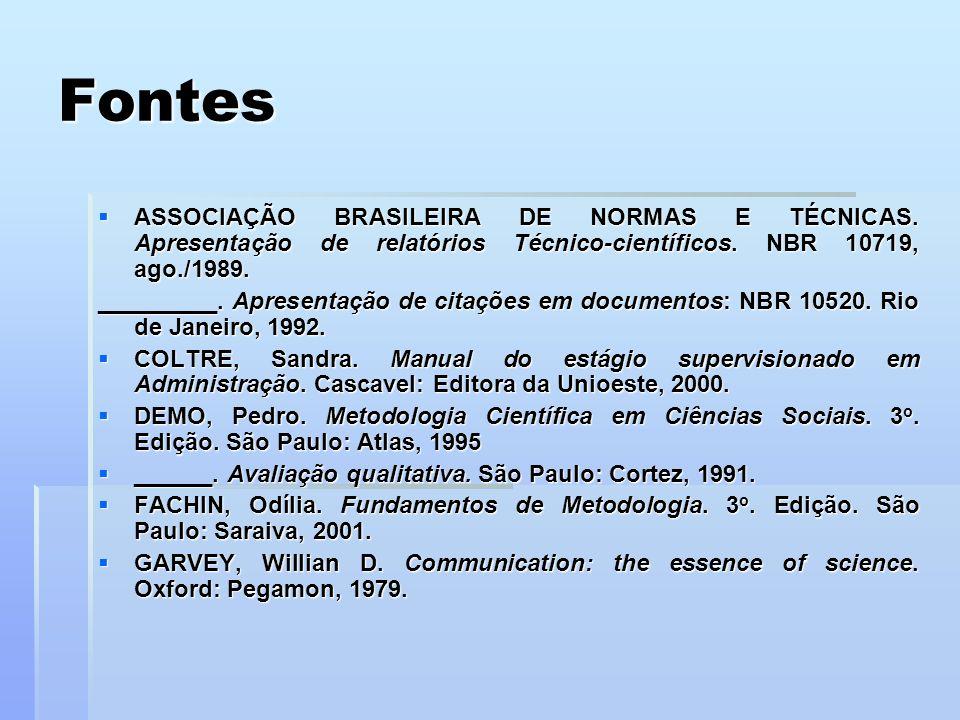 Fontes ASSOCIAÇÃO BRASILEIRA DE NORMAS E TÉCNICAS. Apresentação de relatórios Técnico-científicos. NBR 10719, ago./1989. ASSOCIAÇÃO BRASILEIRA DE NORM