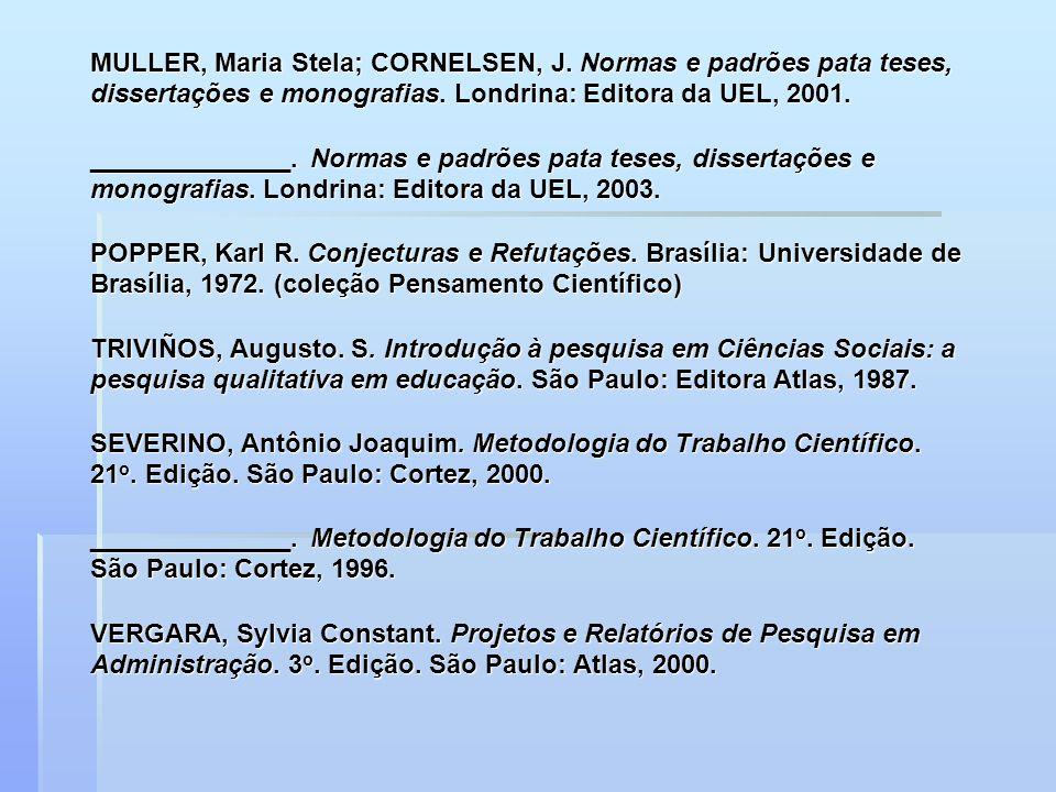 MULLER, Maria Stela; CORNELSEN, J. Normas e padrões pata teses, dissertações e monografias. Londrina: Editora da UEL, 2001. ______________. Normas e p