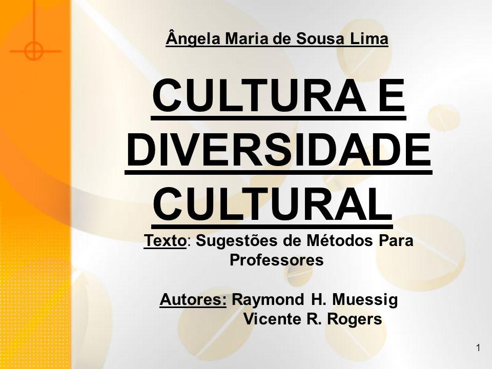 1 Ângela Maria de Sousa Lima CULTURA E DIVERSIDADE CULTURAL Texto: Sugestões de Métodos Para Professores Autores: Raymond H. Muessig Vicente R. Rogers