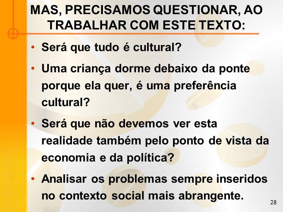 28 MAS, PRECISAMOS QUESTIONAR, AO TRABALHAR COM ESTE TEXTO: Será que tudo é cultural? Uma criança dorme debaixo da ponte porque ela quer, é uma prefer