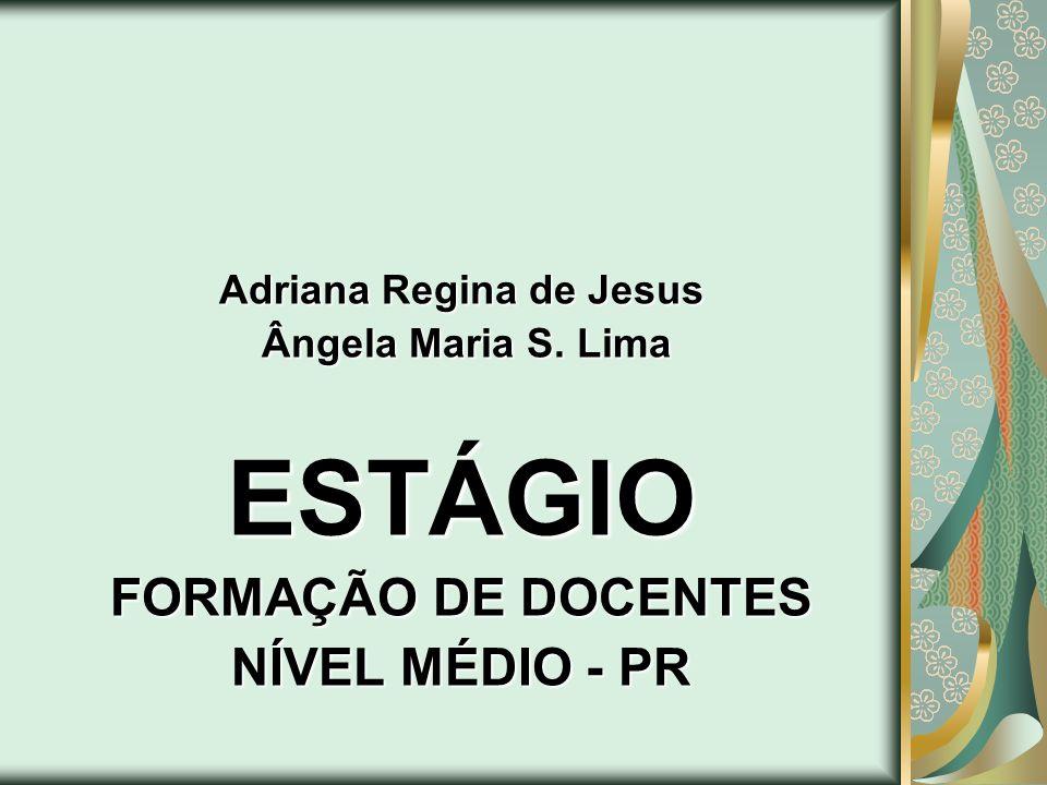 Adriana Regina de Jesus Ângela Maria S. Lima Ângela Maria S. LimaESTÁGIO FORMAÇÃO DE DOCENTES NÍVEL MÉDIO - PR