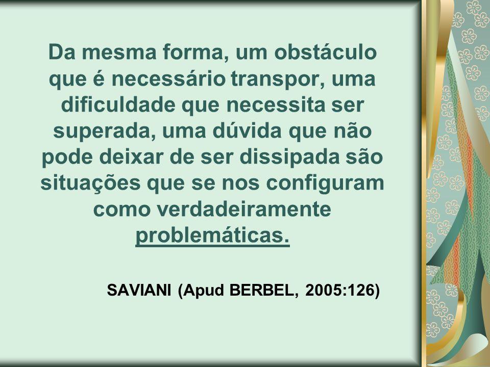 Da mesma forma, um obstáculo que é necessário transpor, uma dificuldade que necessita ser superada, uma dúvida que não pode deixar de ser dissipada sã