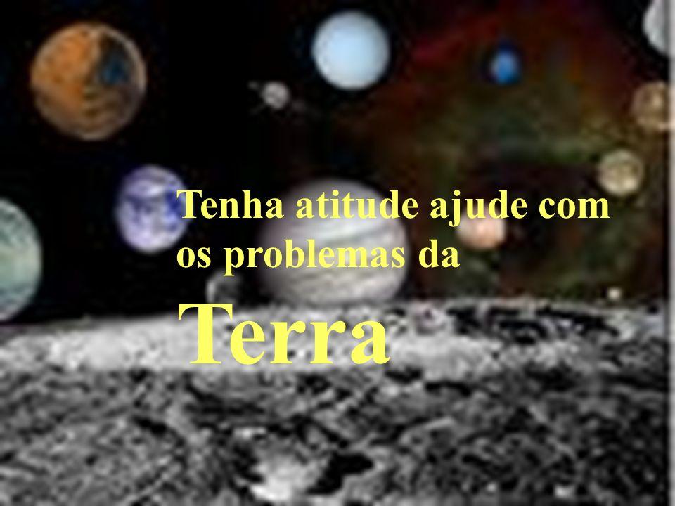 Tenha atitude ajude com os problemas da Terra
