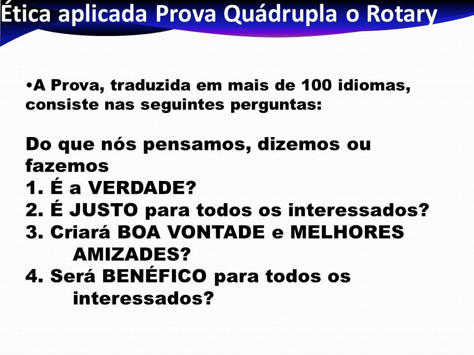 Ética aplicada Prova Quádrupla o Rotary A Prova, traduzida em mais de 100 idiomas, consiste nas seguintes perguntas: Do que nós pensamos, dizemos ou f