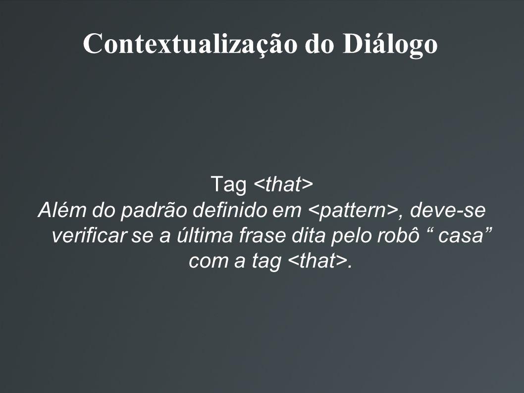 Contextualização do Diálogo Tag Além do padrão definido em, deve-se verificar se a última frase dita pelo robô casa com a tag.