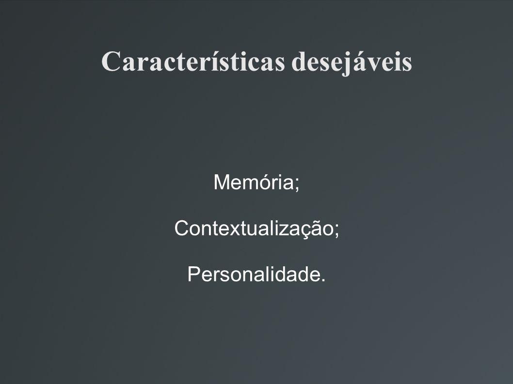 Características desejáveis Memória; Contextualização; Personalidade.