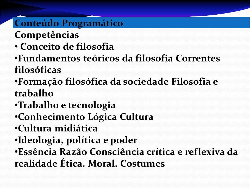 Conteúdo Programático Competências Conceito de filosofia Fundamentos teóricos da filosofia Correntes filosóficas Formação filosófica da sociedade Filo
