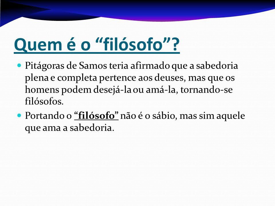Quem é o filósofo? Pitágoras de Samos teria afirmado que a sabedoria plena e completa pertence aos deuses, mas que os homens podem desejá-la ou amá-la