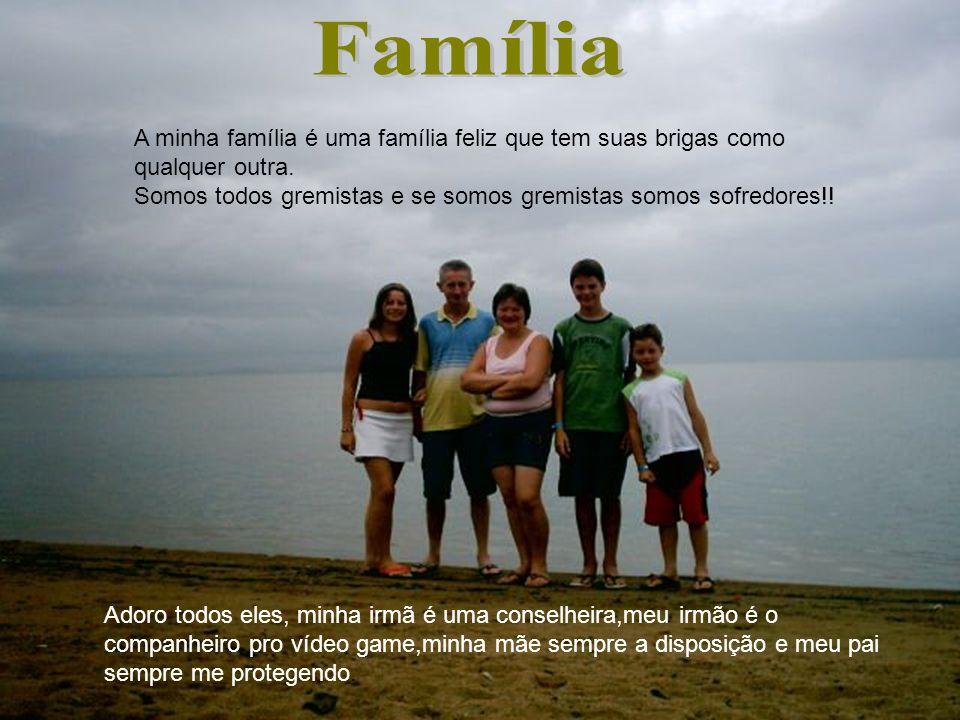 A minha família é uma família feliz que tem suas brigas como qualquer outra. Somos todos gremistas e se somos gremistas somos sofredores!! Adoro todos