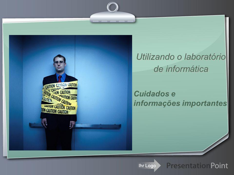 Ihr Logo Utilizando o laboratório de informática Cuidados e informações importantes