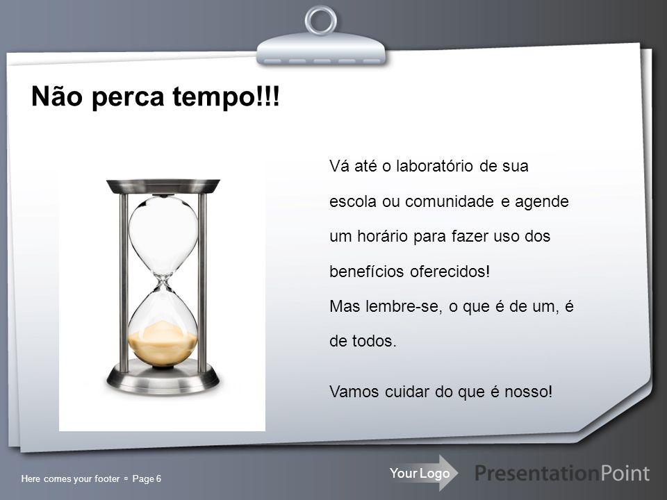 Your Logo Here comes your footer Page 6 Não perca tempo!!.