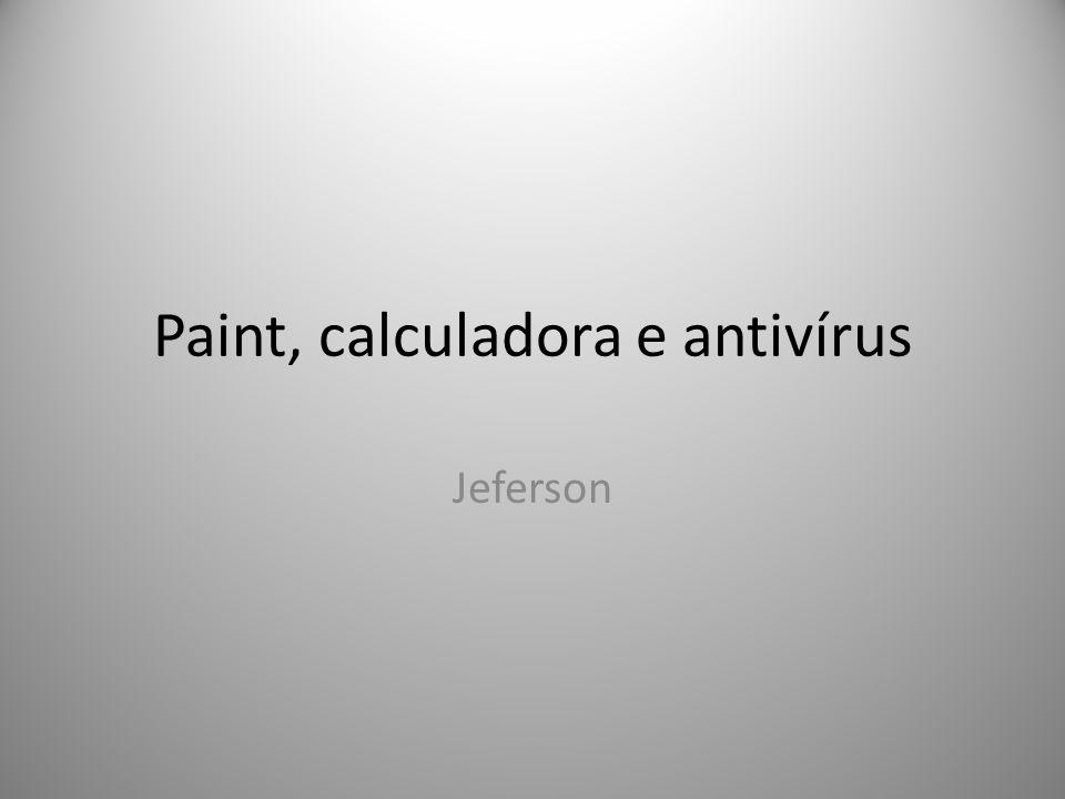 Paint, calculadora e antivírus Jeferson