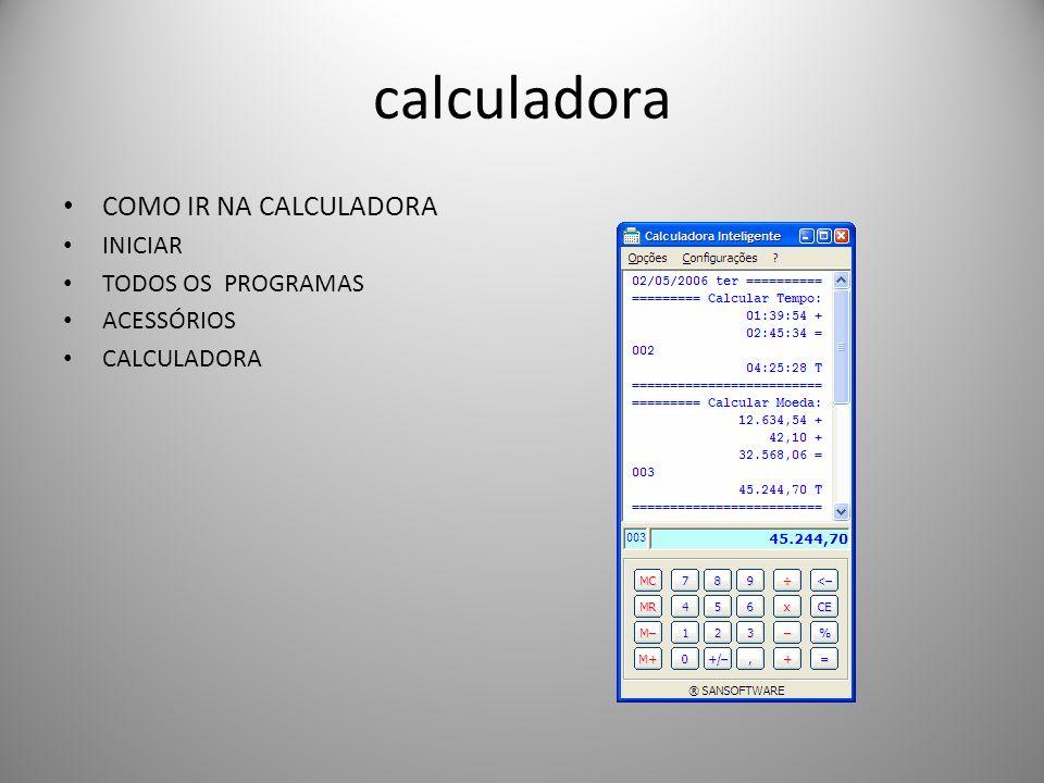 calculadora COMO IR NA CALCULADORA INICIAR TODOS OS PROGRAMAS ACESSÓRIOS CALCULADORA