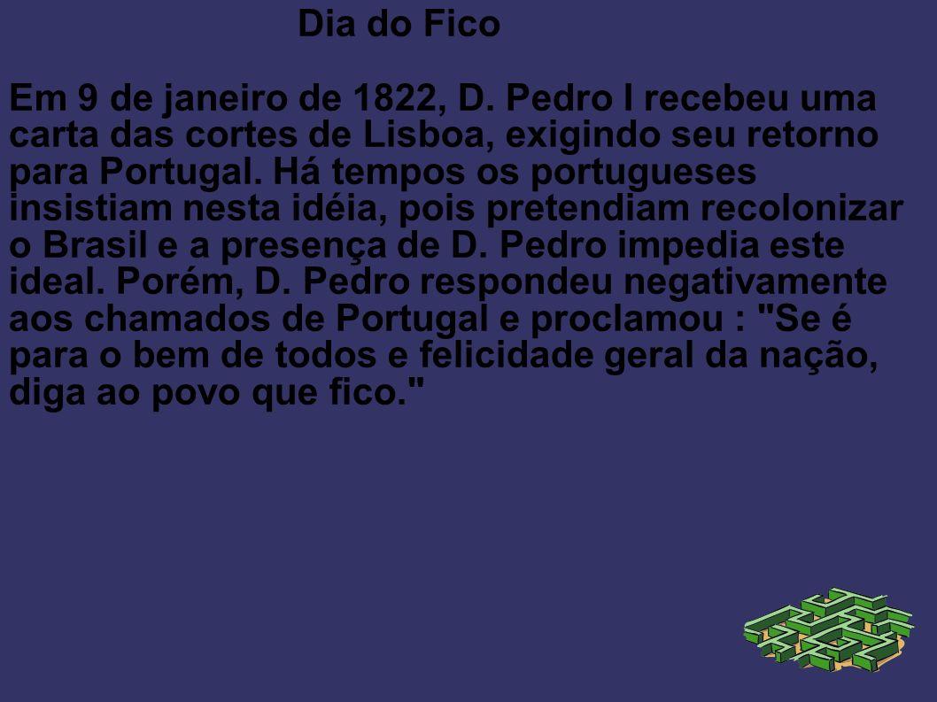 Dia do Fico Em 9 de janeiro de 1822, D. Pedro I recebeu uma carta das cortes de Lisboa, exigindo seu retorno para Portugal. Há tempos os portugueses i