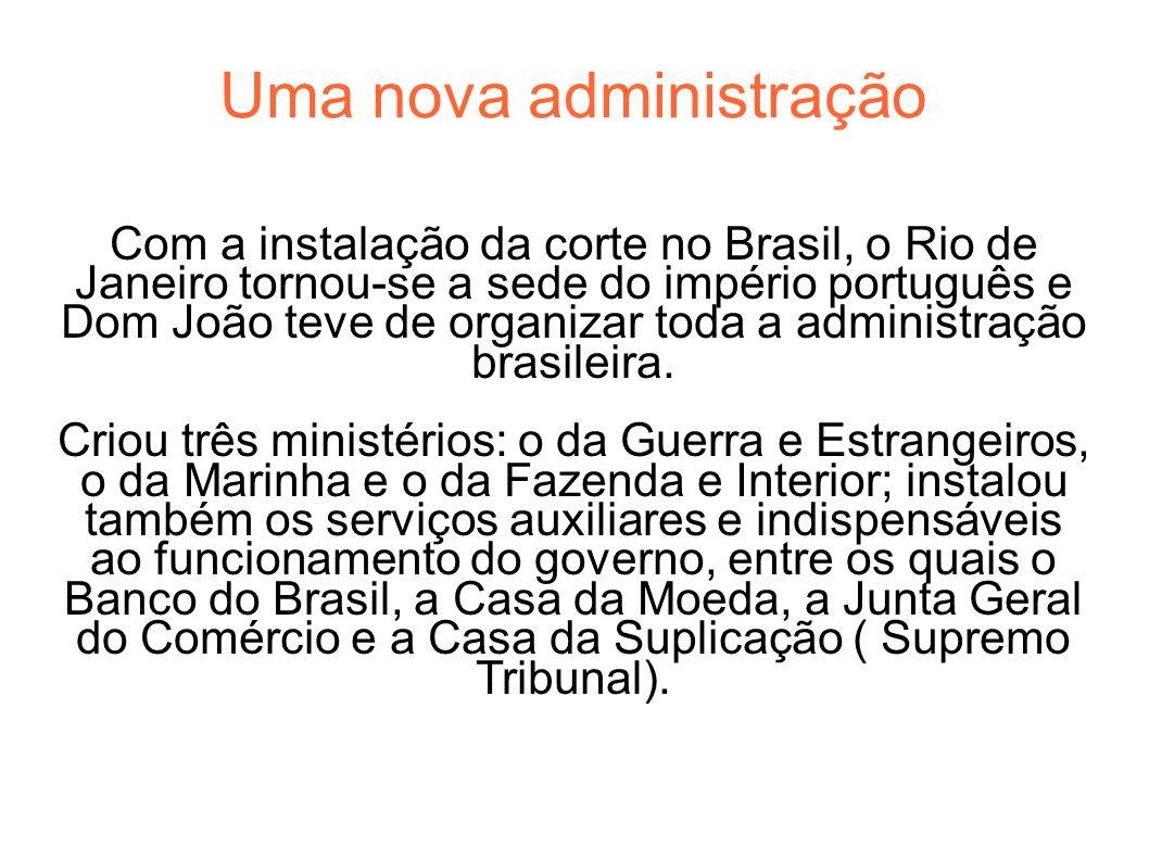 Com a instalação da corte no Brasil, o Rio de Janeiro tornou-se a sede do império português e Dom João teve de organizar toda a administração brasilei