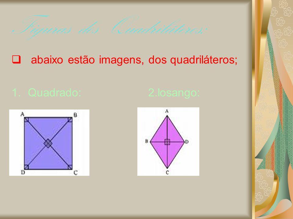 Figuras dos Quadriláteros: abaixo estão imagens, dos quadriláteros; 1.Quadrado: 2.losango: