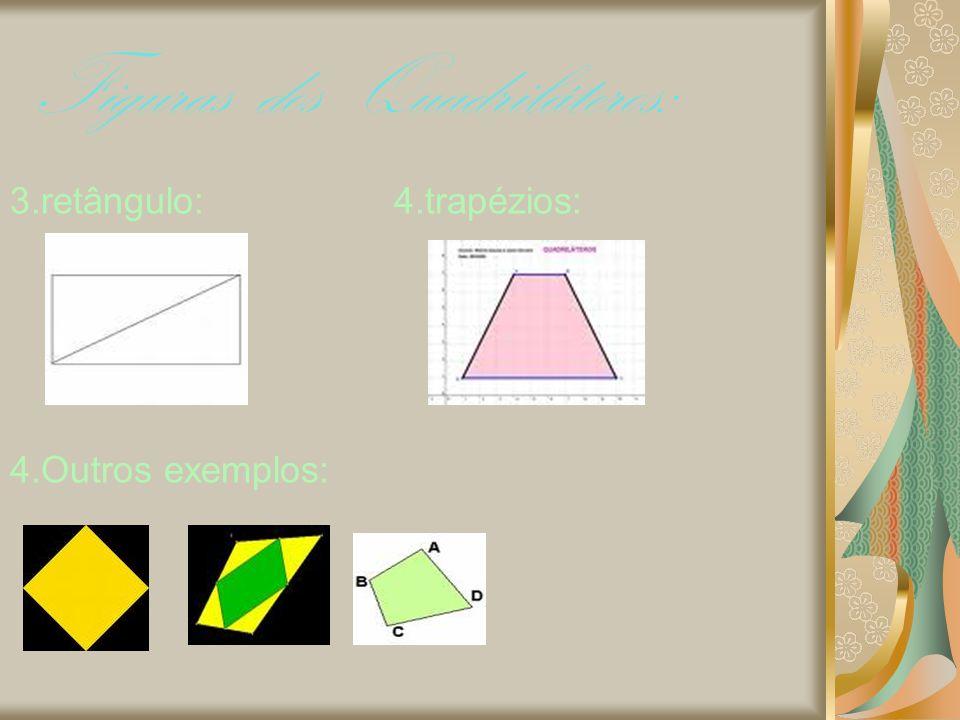Figuras dos Quadriláteros: 3.retângulo: 4.trapézios: 4.Outros exemplos: