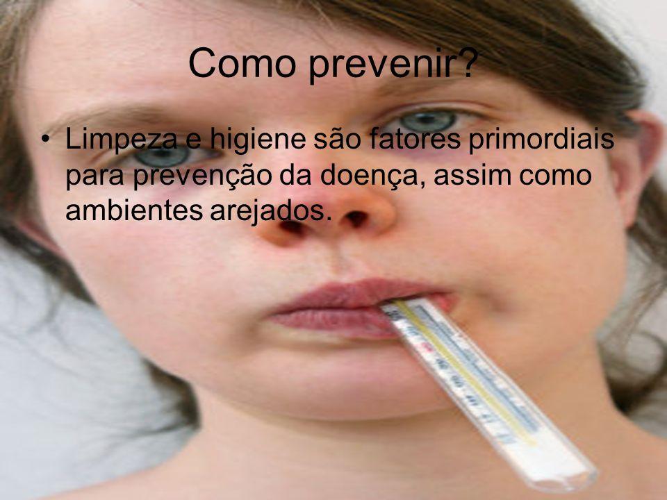 Como prevenir? Limpeza e higiene são fatores primordiais para prevenção da doença, assim como ambientes arejados.