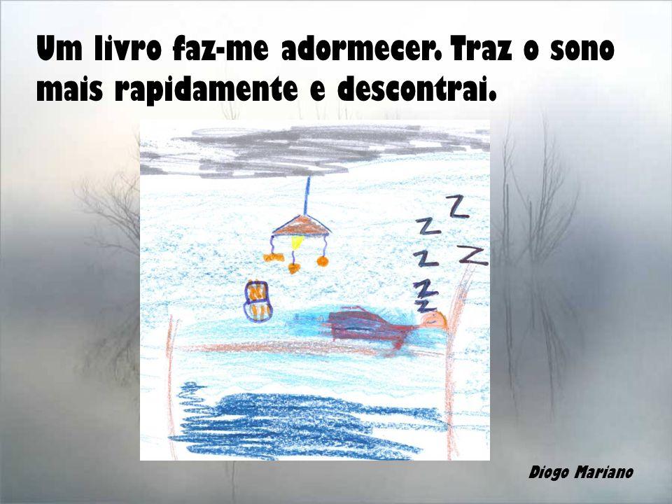 Um livro faz-me adormecer. Traz o sono mais rapidamente e descontrai. Diogo Mariano