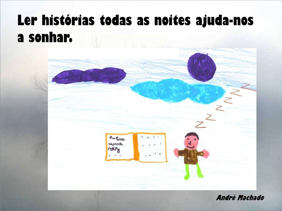 Ler histórias todas as noites ajuda-nos a sonhar. André Machado