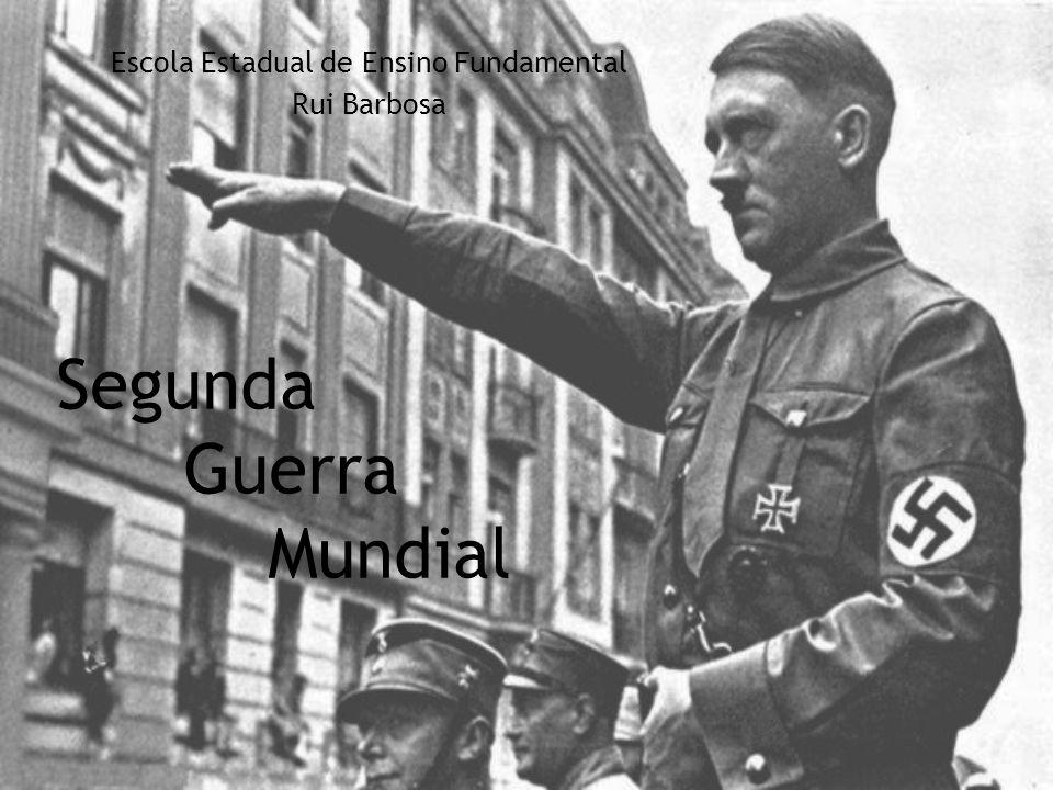 Segunda Guerra Mundial Escola Estadual de Ensino Fundamental Rui Barbosa