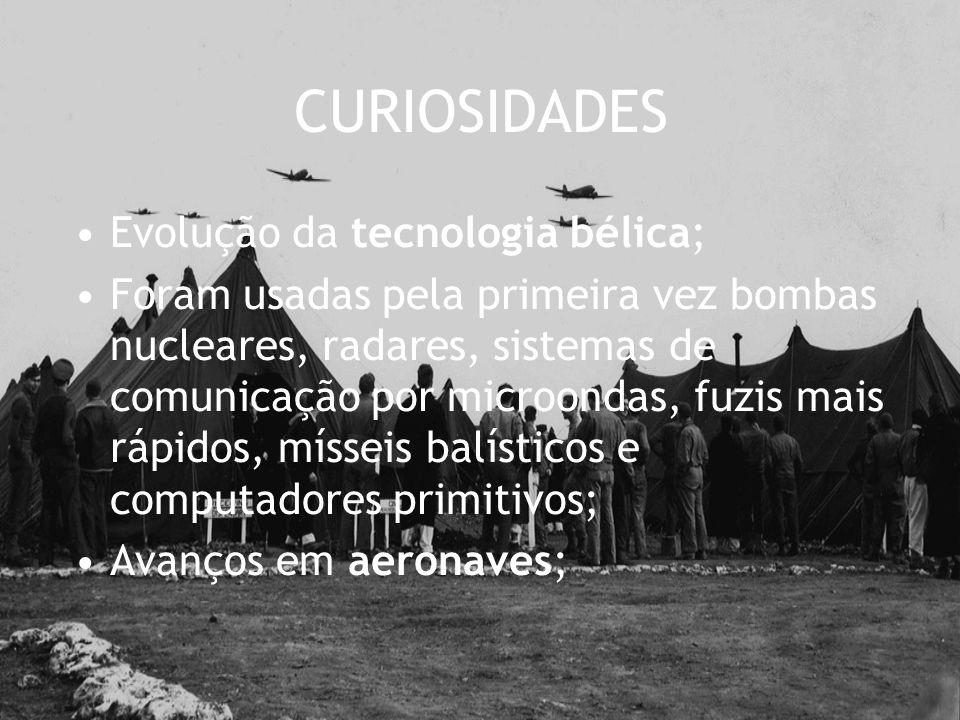 CURIOSIDADES Evolução da tecnologia bélica; Foram usadas pela primeira vez bombas nucleares, radares, sistemas de comunicação por microondas, fuzis ma