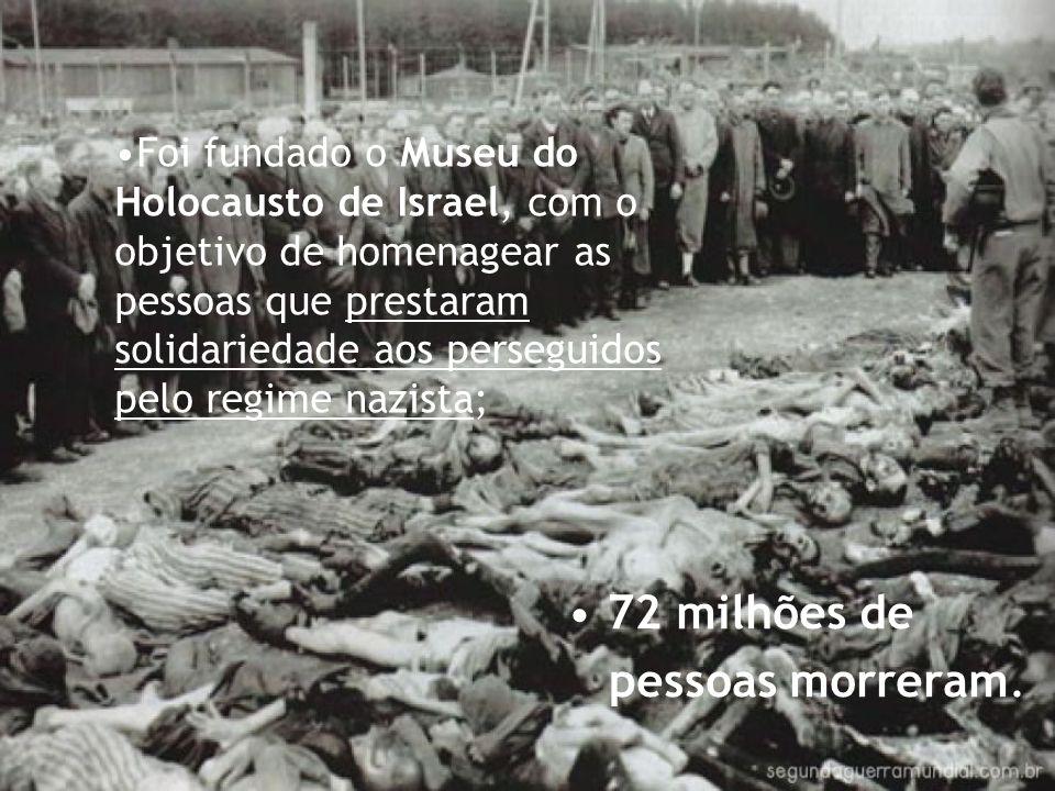 72 milhões de pessoas morreram. Foi fundado o Museu do Holocausto de Israel, com o objetivo de homenagear as pessoas que prestaram solidariedade aos p