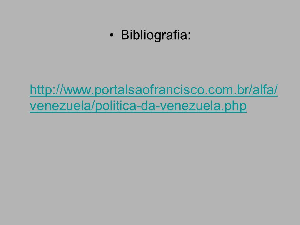 Bibliografia: http://www.portalsaofrancisco.com.br/alfa/ venezuela/politica-da-venezuela.php http://www.portalsaofrancisco.com.br/alfa/ venezuela/politica-da-venezuela.php