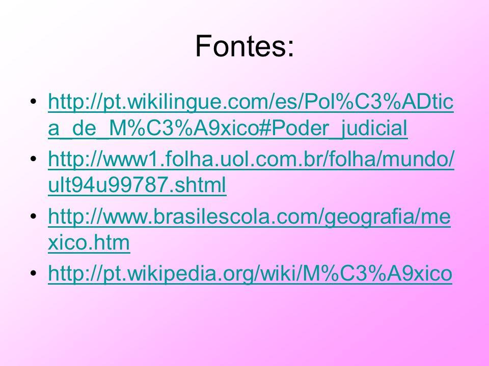 Fontes: http://pt.wikilingue.com/es/Pol%C3%ADtic a_de_M%C3%A9xico#Poder_judicialhttp://pt.wikilingue.com/es/Pol%C3%ADtic a_de_M%C3%A9xico#Poder_judici