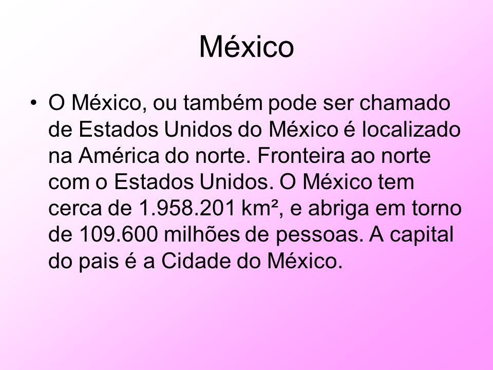 México O México, ou também pode ser chamado de Estados Unidos do México é localizado na América do norte. Fronteira ao norte com o Estados Unidos. O M