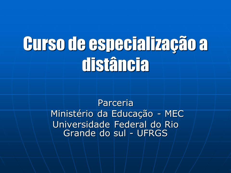 Curso de especialização a distância Parceria Ministério da Educação - MEC Ministério da Educação - MEC Universidade Federal do Rio Grande do sul - UFRGS