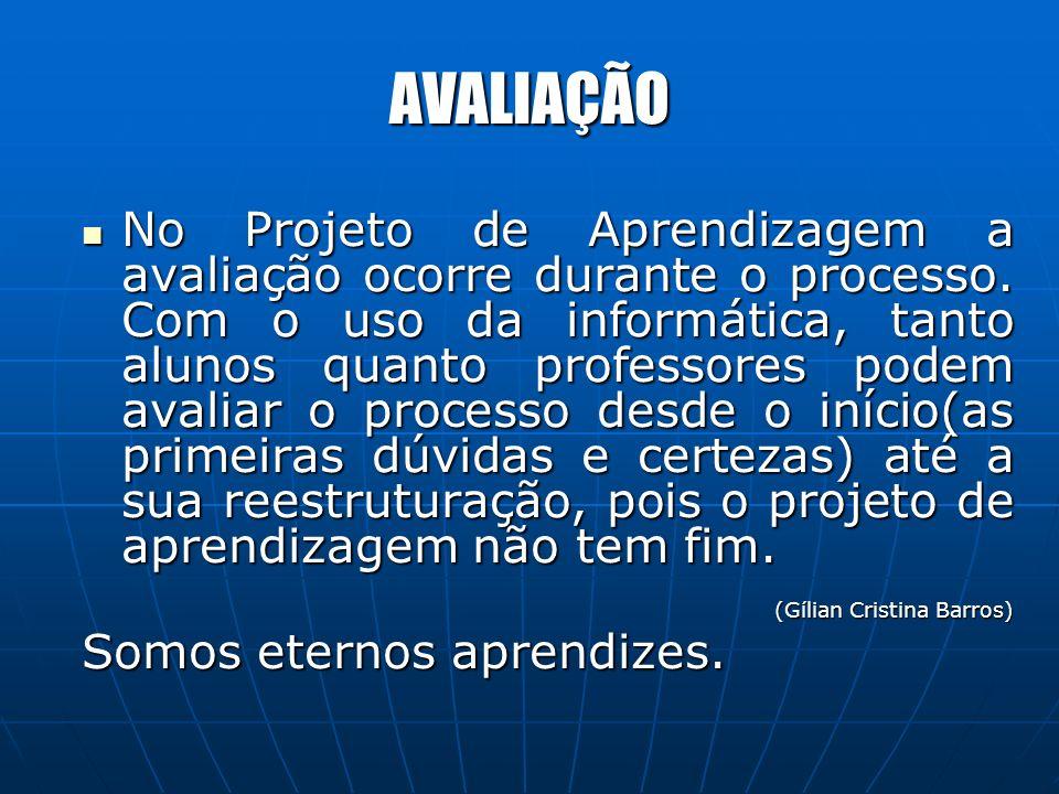 AVALIAÇÃO No Projeto de Aprendizagem a avaliação ocorre durante o processo.