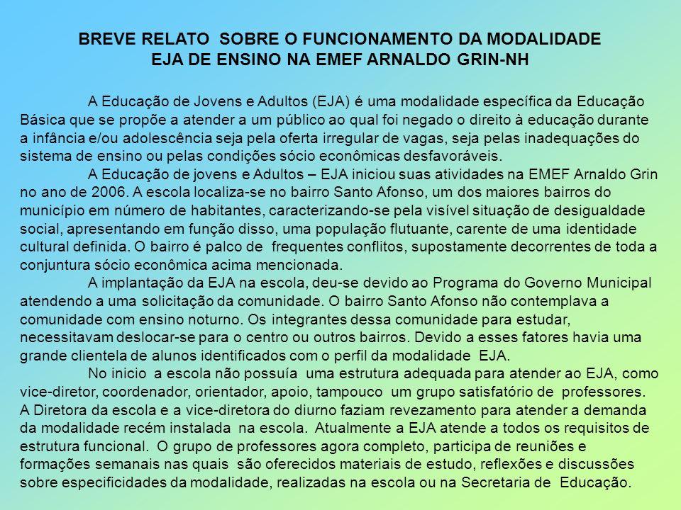 BREVE RELATO SOBRE O FUNCIONAMENTO DA MODALIDADE EJA DE ENSINO NA EMEF ARNALDO GRIN-NH A Educação de Jovens e Adultos (EJA) é uma modalidade específic