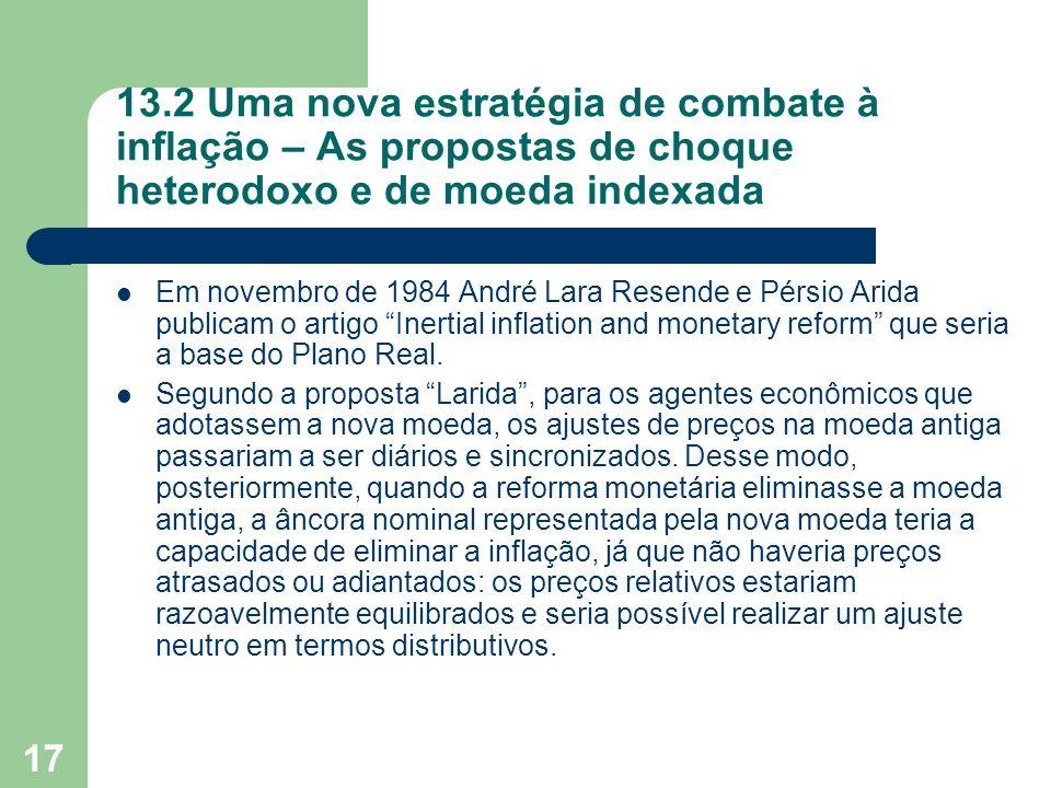 17 13.2 Uma nova estratégia de combate à inflação – As propostas de choque heterodoxo e de moeda indexada Em novembro de 1984 André Lara Resende e Pér