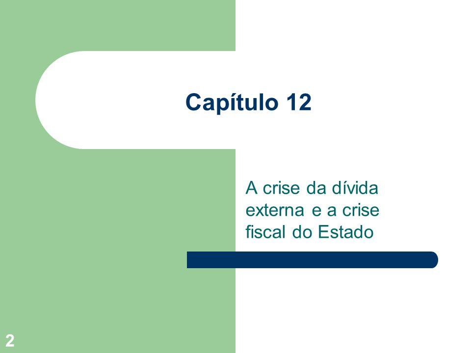 2 Capítulo 12 A crise da dívida externa e a crise fiscal do Estado