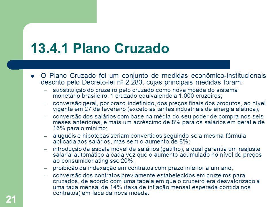 21 13.4.1 Plano Cruzado O Plano Cruzado foi um conjunto de medidas econômico-institucionais descrito pelo Decreto-lei n o 2.283, cujas principais medi
