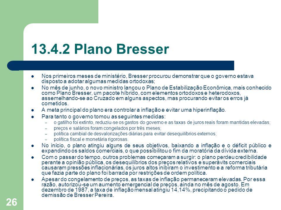 26 13.4.2 Plano Bresser Nos primeiros meses de ministério, Bresser procurou demonstrar que o governo estava disposto a adotar algumas medidas ortodoxa